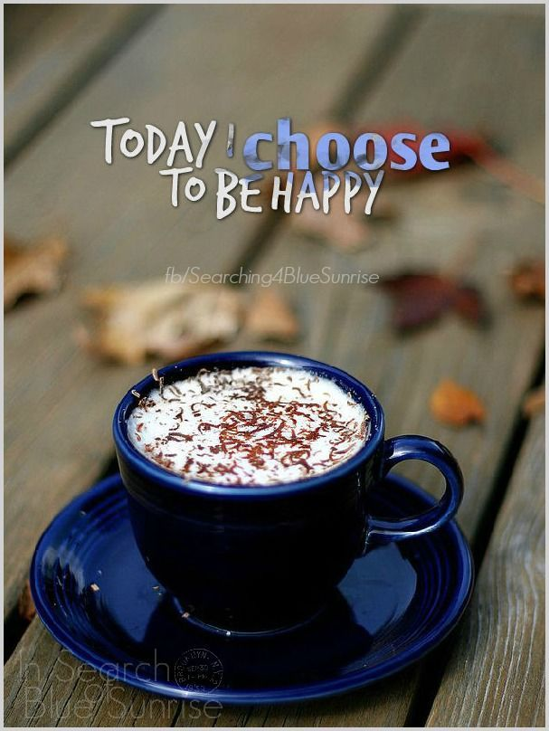choose to be happy life quotes inspirational quotes good morning ... #sweetMorningCoffeeQuote