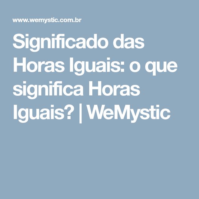 Significado das Horas Iguais: o que significa Horas Iguais?   WeMystic