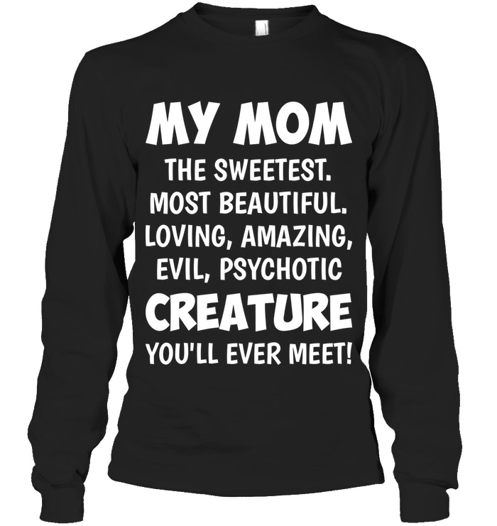 My Mom The Sweetest Most Beautiful   Funny Shirts   Funny Mugs  Funny T Shirts For Woman And Man