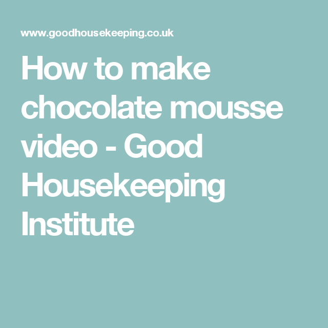 How to make chocolate mousse video  - Good Housekeeping Institute