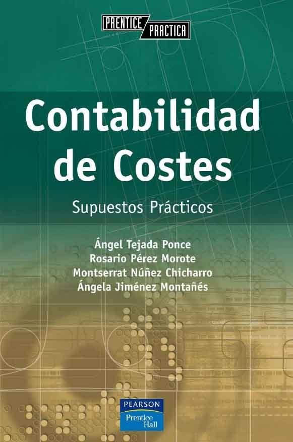 Contabilidad De Costes Supuestos Prácticos Autor ángel Tejada Ponce Editorial Pearson Edición Contabilidad De Costos Contabilidad Caratulas De Contabilidad