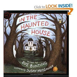 In the Haunted House. It's by Eve Bunting, so you know it's good. This one is not for easily scared or prone to nightmare kids. It is for the tougher kids who prefer Count Chocula to Fruity Pebbles. It's a great story about overcoming fear and has fun rhymes that make this one a fast favorite.