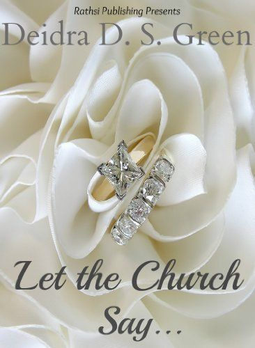 1 click ready! Let the Church Say by Deidra D. S. Green, http://www.amazon.com/dp/B00COP23EK/ref=cm_sw_r_pi_dp_kgAIrb1R1Q0J5