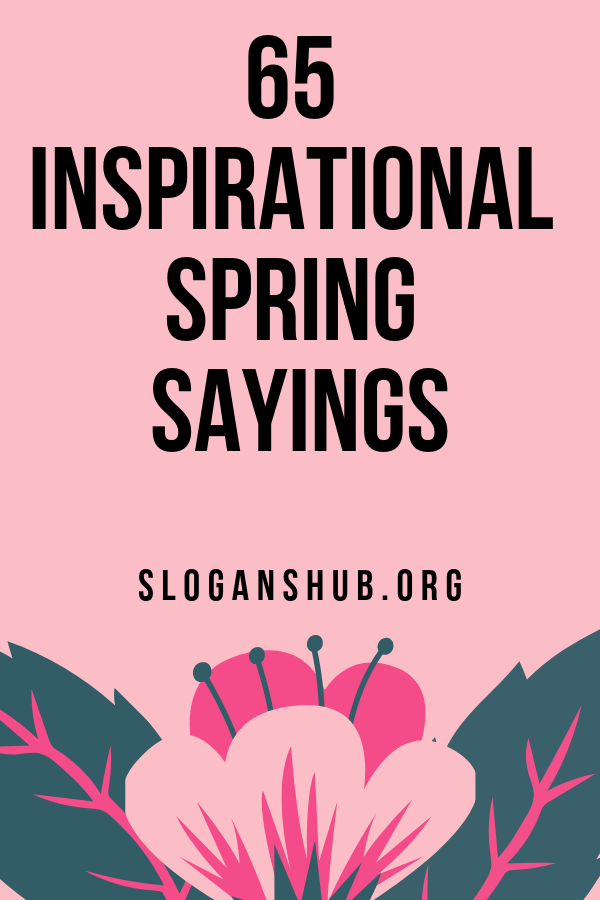 65 Inspirational Spring Sayings Spring Quotes Sayings Famous