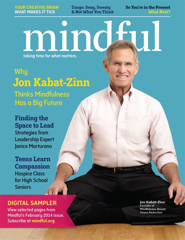 Our February issue is heading to newsstands soon, but we wanted to give you this sneak peak: mindfulness pioneer Jon Kabat-Zinn talks about why mindfulness has a big future, leadership expert Janice Marturano talks strategy and how we can find the space to lead, and more! What do you think? http://www.mindful.org/mindful-magazine/mini-mag-february-2014