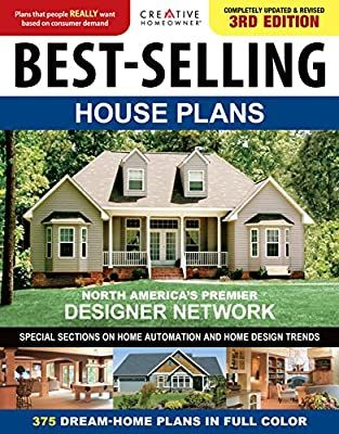 Best Selling House Plans pletely Updated & Revised 3rd Edition Creative Homeowner 375 Dream Home Plans in Full Color Special Sections on Home Automation Home Design Trends Curb Appeal & More