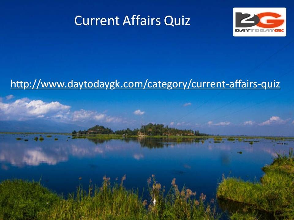 Current Affairs Quiz is very important for Competitive Examinations. In DayTodayGK's CA Quiz section, we provide additional information in all the questions. We also update this category on daily basis. Practice it repeatedly & keep yourself updated