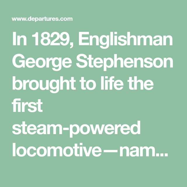 In 1829, Englishman George Stephenson brought to life the first ...