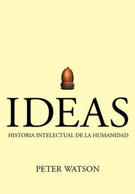 Ideas Historia Intelectual De La Humanidad Peter Watson Traduccion Castellana De Luis Noriega 1ª Ed 6ª Reimp B Libros Pdf Libros Bibliotecas Virtuales