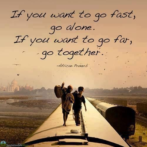 Quotes If You Want To Go Fast Go Alone If You Want To Go Far Go Together New Adventure Quotes Travel Quotes Inspirational African Proverb