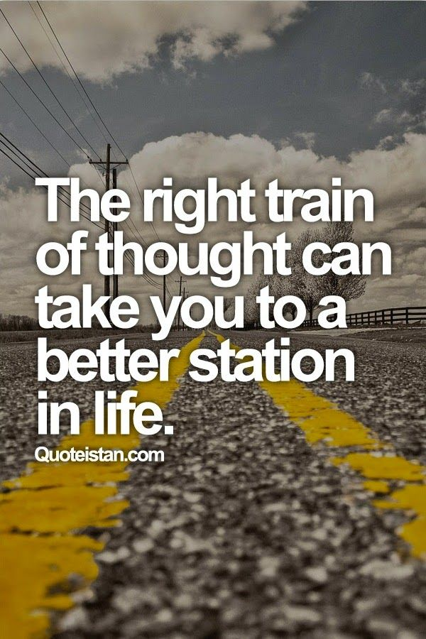The Right Train Of Thought Can Take You To A Better Station In