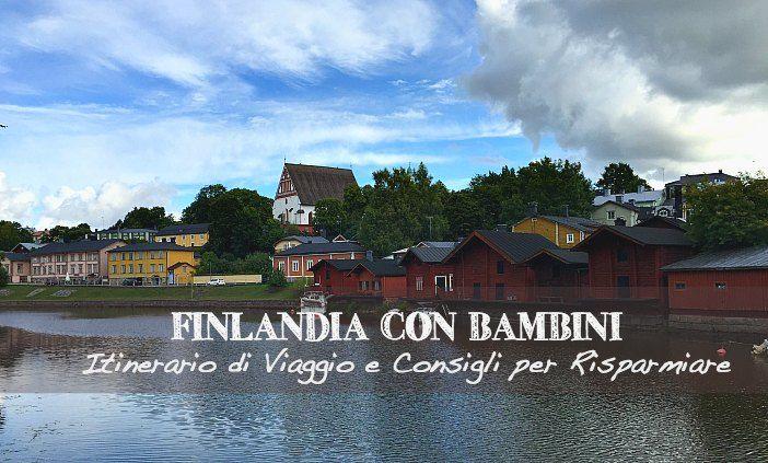 Itinerario di viaggio in Finlandia con bambini, dritte per risparmiare su un viaggio in Finlandia