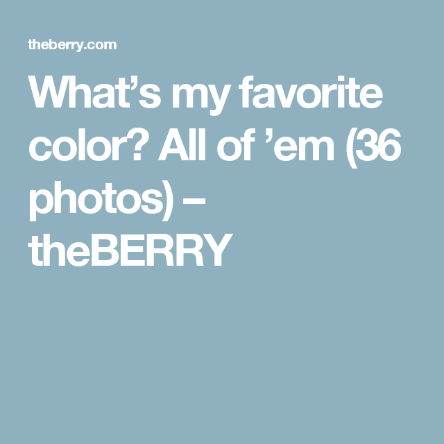 What's my favorite color? All of 'em (36 photos) – theBERRY