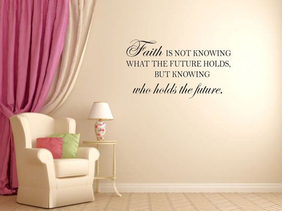 Faith Is Not Knowing What The Future Holds But Knowing Who Holds The