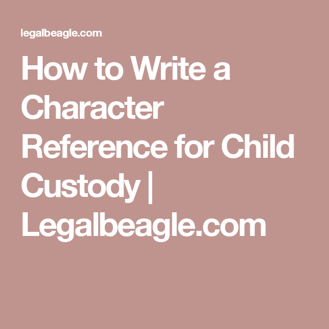 How to Write a Character Reference for Child Custody ...