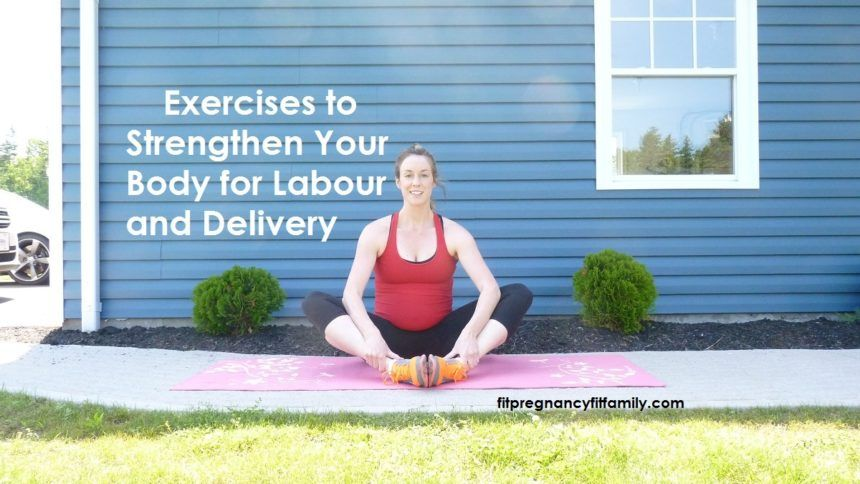 Exercises to Strengthen and Condition Your body for Labour and Delivery