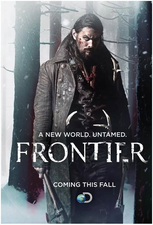 FRONTIER' EPIC TV SERIES S TARRING JASON MOMOA W hile Jason Momoa is