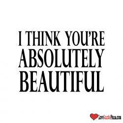 I Think You Re Absolutely Beautiful Eternal Love Love Quotes Quotes
