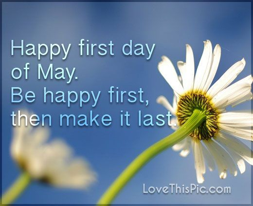 Happy First Day Of May One Day At A Time Hello May Quotes