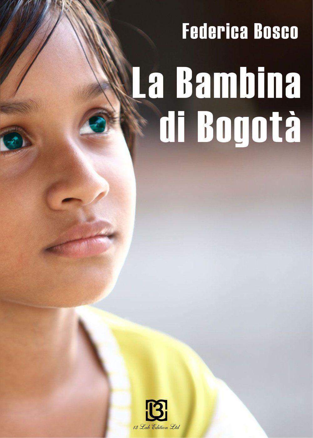 """""""La bambina di Bogotà"""" Federica Bosco"""