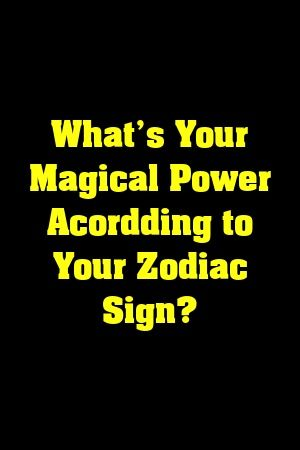 What's Your Magical Power Acordding to Your Zodiac Sign?  #lifestyle  #fitness