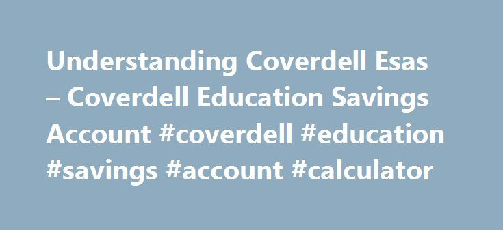 Understanding Coverdell Esas u2013 Coverdell Education Savings Account - savings account calculator