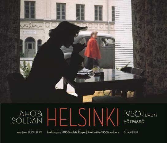 HELSINKI IN 1950´S COLOURS BY CLAIRE AHO & HEIKKI AHO - Ahon kuvia menneen ajan Helsingistä