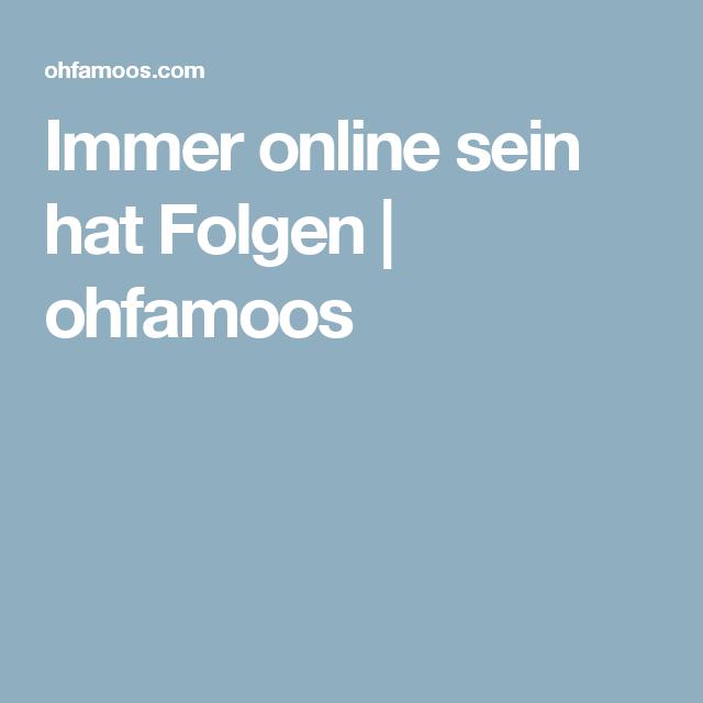 Immer online sein hat Folgen   ohfamoos