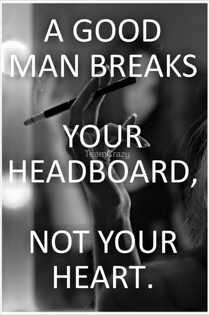 A Good Man Breaks Your Headboard Not Your Heart Love 3 Quotes