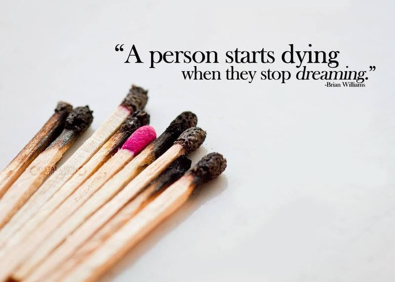 A person start dying when he/ she stops dreaming!!