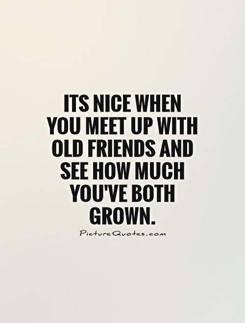 Meet up with old friends quotes