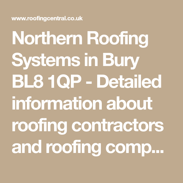 Northern Roofing Systems In Bury Bl8 1qp Detailed Information About Roofing Contractors And Roofing Comp Roofing Systems Roofing Contractors Roofing Services