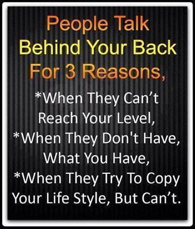 People talk behind your back for 3 reasons...