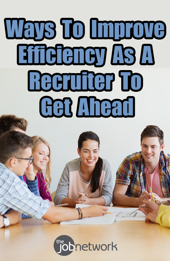 10 Ways To Improve Efficiency As A Recruiter To Get Ahead Recruitment Job Interview Questions Time Management Tips