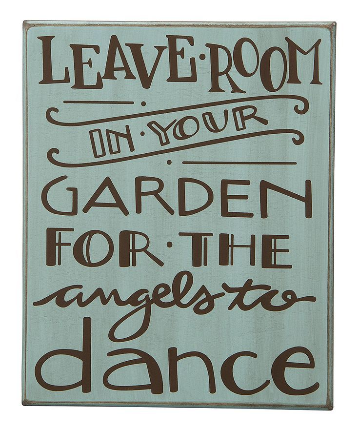 Leave room in your garden for the Angels to dance.