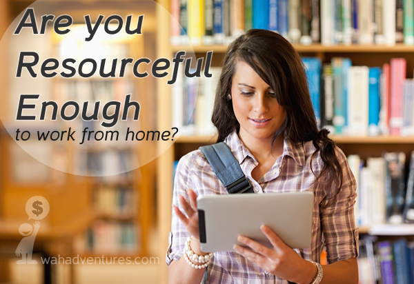 Are You Resourceful Enough To Work From Home Make Money Online