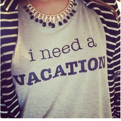 I Need A Vacation shirt