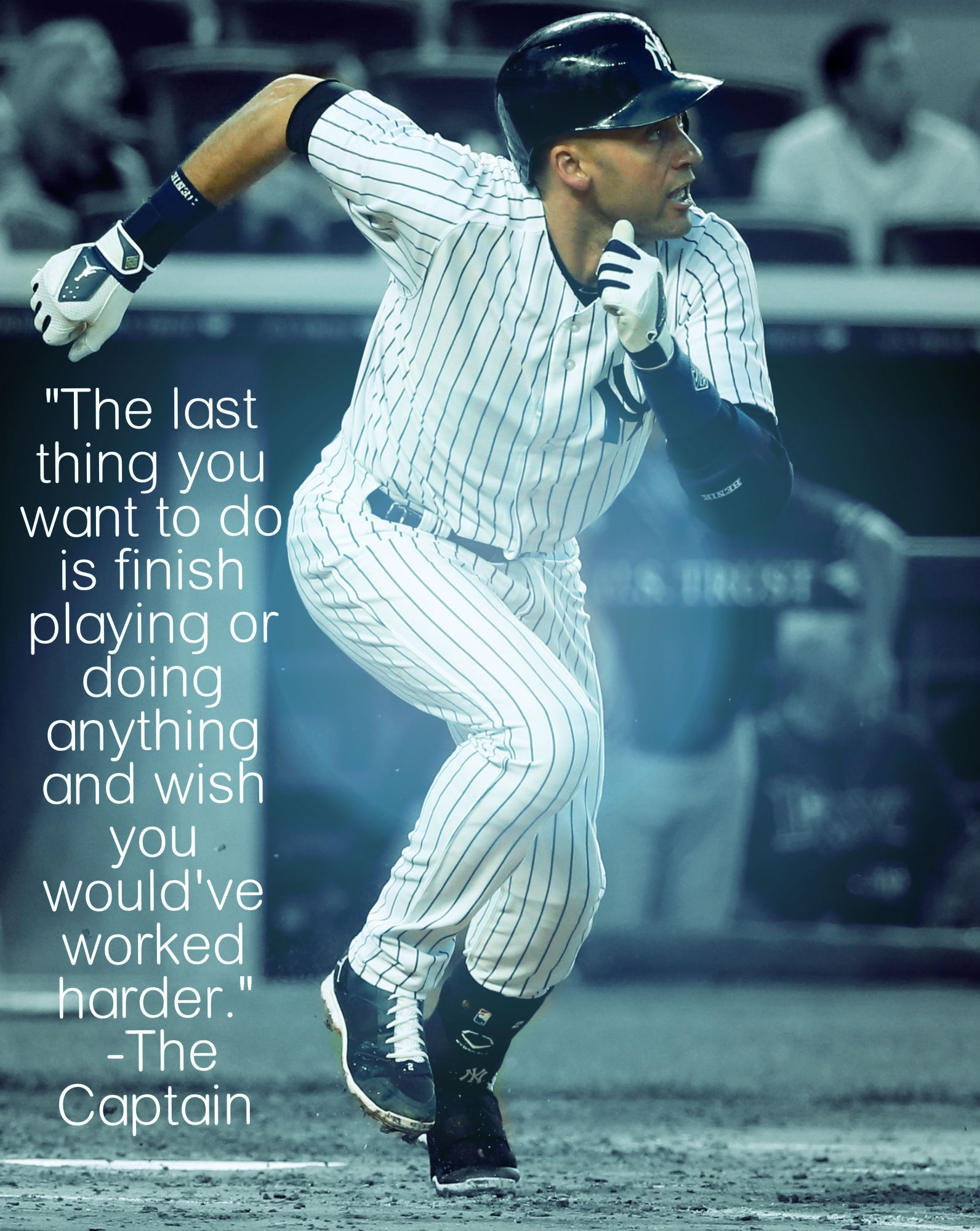 """""""The last thing you want to do is finish playing or finish anything and wish you would've worked harder."""" -Derek Jeter"""