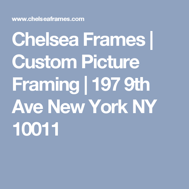 Chelsea Frames | Custom Picture Framing | 197 9th Ave New York NY ...