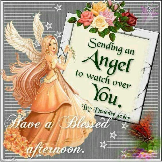 Sending An Angel To Watch Over You Have A Blessed Afternoon