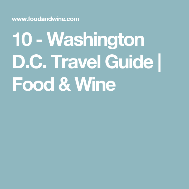 10 - Washington D.C. Travel Guide | Food & Wine