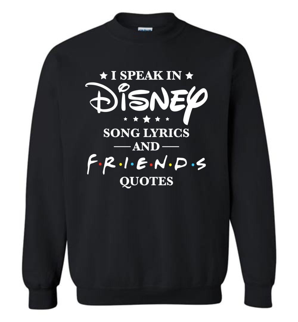 I Speak In Disney Song Lyrics And Friends Quotes Sweatshirt Friends Tv Show Apparel Friends Tv Show Apparel Sweatshirts Quotes Funny Disney Shirts