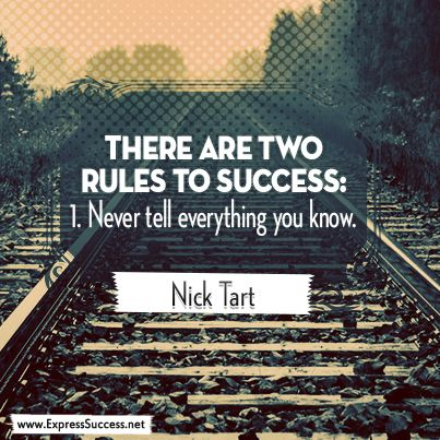 THERE ARE TWO RULES TO SUCCESS: 1. Never tell everything you know.  - Nick Tart #quotes #success