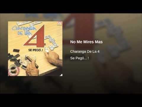 """""""No Me Mires Mas""""  - CHARANGA DE LA 4"""