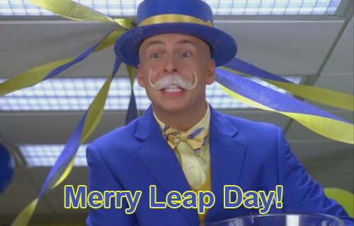 It's Leap Day William!