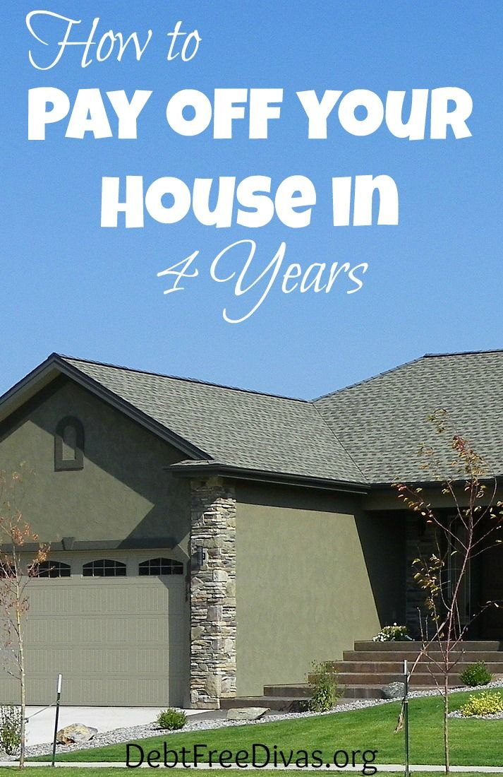How to Pay off Your House in 4 Years - Debt Free DivasDebt Free
