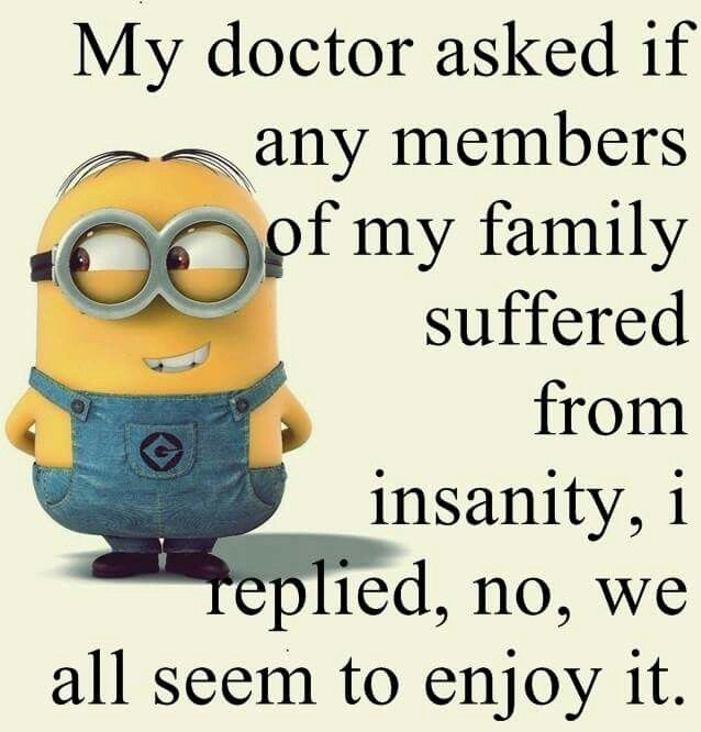 Feeling This Way Now As I Ve Waited Over An Hour To See This Doctor I May Be Visibly Out Of Touch With R Minions Funny Funny Minion Memes Funny Minion Quotes