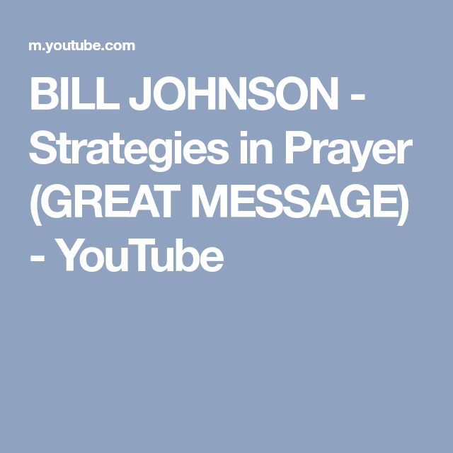 BILL JOHNSON - Strategies in Prayer (GREAT MESSAGE) - YouTube