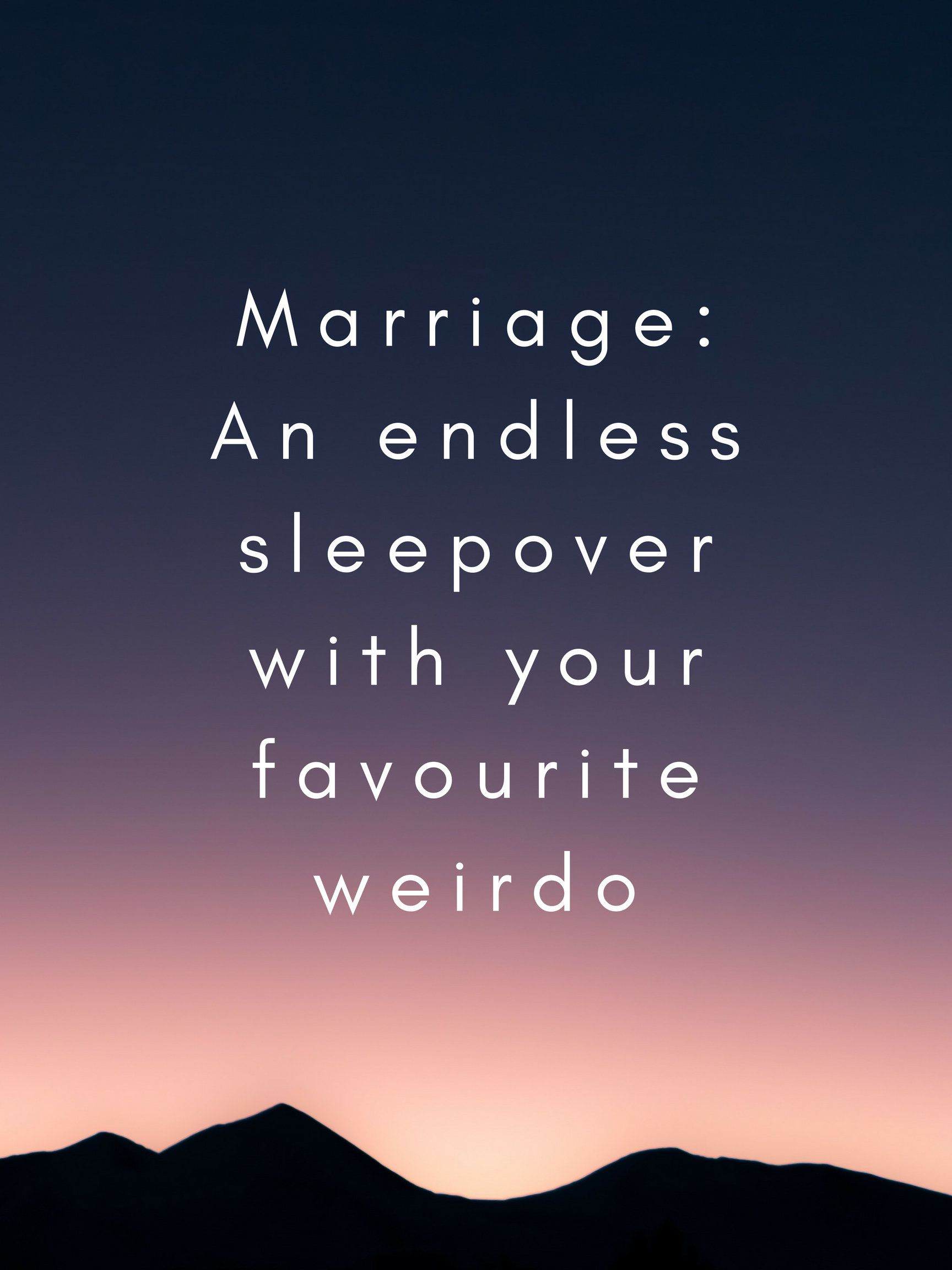Marriage An Endless Sleepover With Your Favourite Weirdo Married Quote Lovers Quote By Orbitartstu Marry Me Quotes Happily Married Quotes Married Quotes
