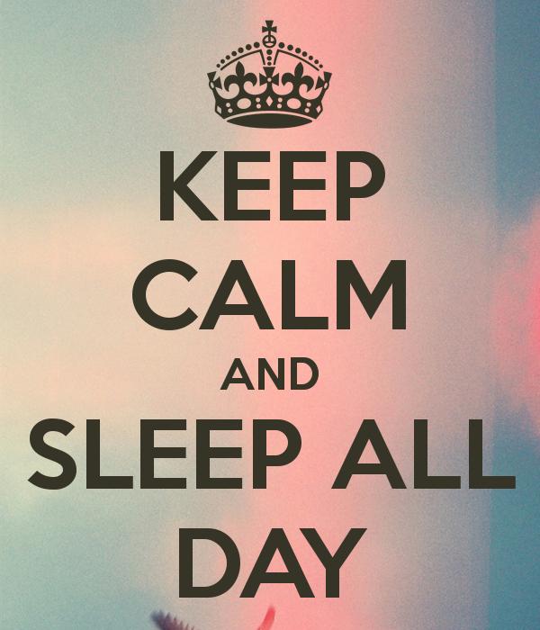 Keep Calm And Sleep All Day Calm Keep Calm Calm Quotes
